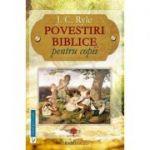 Povestiri biblice pentru copii - J. C. Ryle