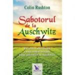 Sabotorul de la Auschwitz. Povestea adevarata a unui soldat britanic tinut prizonier la Auschwitz - Colin Rushton
