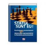 Statul sunt eu! Participare protestatara vs. democratie reprezentativa in Romania postcomunista - Alexandru Radu, Daniel Buti