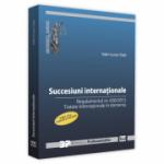 Succesiuni internationale. Editia a II-a, revazuta si adaugita. Regulamentul nr. 650/2012. Tratate internationale in domeniu - Ioan-Luca Vlad