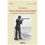 Text si imagine in mass-media. Contributii la o semiotica a discursului filmic - Dan Curean