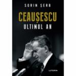Ceausescu. Ultimul an - Sorin Serb