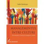 Managementul intre culturi. Interculturalitate si elemente de management comparat - Vadim Dumitrascu