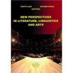 New perspectives in literature, linguistics and arts - Marta Albu, Antonie Mihail