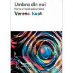 Umbra din noi. Forta vitala subversiva - Verena Kast