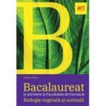 Bacalaureat si admitere la Facultatea de Farmacie. BIOLOGIE vegetala si animala. Clasele 9 - 10 - Ioana Arinis