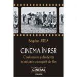 Cinema in RSR. Conformism si disidenta in industria ceausista de film - Bogdan Jitea