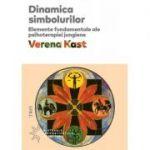 Dinamica simbolurilor. Elemente fundamentale ale psihoterapiei jungiene - Verena Kast