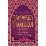 Tradarea tronului (Trilogia Rebelul nisipurilor, partea a II-a) - Alwyn Hamilton