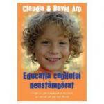 Educatia copilului neastamparat - Claudia Arp, David Arp