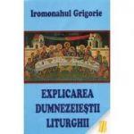 Explicarea dumnezeiestii liturghii - ierom. Grigorie