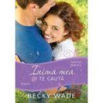 Inima mea te cauta (seria Familia Porter) - Becky Wade
