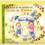 Invatam si ne jucam cu Nino si Ronia