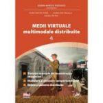Medii Virtuale Multimodale Distribuite Vol. IV - Dorin Mircea Popovici, Aurelian Nicola, Popa Constantin, Eugen Petac