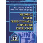 Metodica pentru perfectionarea maistrilor instructori - Petru Cociuba, Eugen Radu, Paul Matos, Letitia Ana Morariu, Hortensia Alice Mot