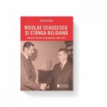 Nicolae Ceausescu si stanga belgiana. Contacte politice si diplomatice (1966-1981) - Adrian Cojanu