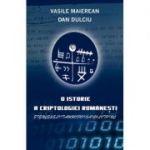 O istorie a criptologiei romanesti - Dan Dulciu, Vasile Maierean