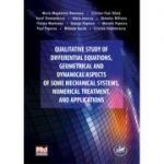 Qualitative study of differential equations, geometrical and dynamical aspects of some mechanical systems, numerical treatment, and applications - Maria-Magdalena Boureanu