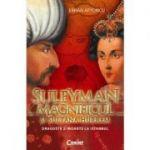 Suleyman Magnificul si sultana Hurrem. Dragoste si moarte la Istanbul - Erhan Afyoncu