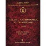 Atlasul antropologic al Transilvaniei. Vol. 2 - Cristiana Glavce, Elena Radu