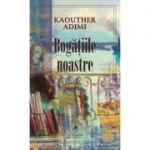 Bogatiile noastre - Kaouther Adimi