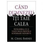 Cand Dumnezeu iti taie calea - M. Craig Barnes