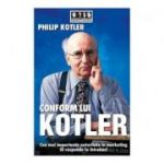 Conform lui Kotler. Cea mai importanta autoritate in marketing iti raspunde la intrebari - Philip Kotler