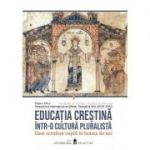 Educatia crestina intr-o cultura pluralista. Cum crestem copiii in lumea de azi. Vol. I