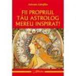 Fii propriul tau astrolog mereu inspirat - Astronin Astrofilus