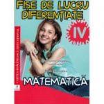 Fise de lucru diferentiate. Matematica. Clasa a IV-a - Adela Apostolescu, Georgiana Gogoescu