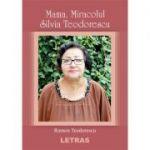 Mama, Miracolul Silvia Teodorescu - Ramon Teodorescu