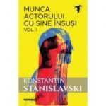 Munca actorului cu sine insusi, vol. 1 - Konstantin Sergheevici Stanislavski