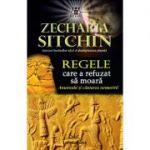 Regele care a refuzat sa moara. Anunnaki si cautarea nemuririi - Zecharia Sitchin