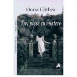 Trei piese cu mistere - Horia Garbea