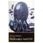 Urmatoarea Voluptate - Nicolae Oprisan
