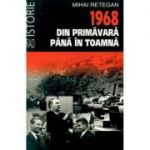 1968 din primavara pana in toamna (editie de buzunar) - Mihai Retegan