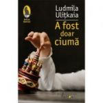 A fost doar ciuma - Ludmila Ulitkaia