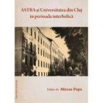 ASTRA si Universitatea din Cluj in perioada interbelica - Mircea Popa