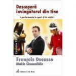 Descopera Invingatorul din Tine - Francois Ducasse