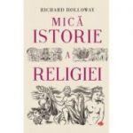 Mica istorie a religiei - Richard Holloway