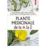 Plante medicinale de la A la Z. (editia a IV-a revazuta si adaugita) - Ursula Stanescu, Monica Hancianu, Oana Cioanca, Ana Clara Aprotosoaie, Anca Miron