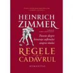 Regele si cadavrul. Poveste despre biruinta sufletului asupra raului - Heinrich Zimmer