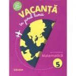 Vacanta in jurul lumii. Matematica, clasa a 5-a - Felicia Sandulescu