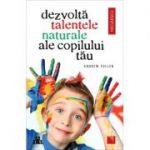 Dezvolta talentele naturale ale copilului tau - Andrew Fuller