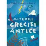 Miturile Greciei antice - Roger Lancelyn Green