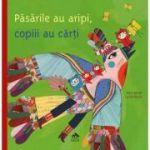Pasarile au aripi, copiii au carti - Alain Serres