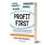 Profit First. Cum sa-ti transformi afacerea dintr-un monstru devorator de bani intr-o masina de facut bani - Mike Michalowicz