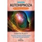 Autohipnoza pe intelesul tuturor - Valerie Austin