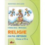 Religie. Cultul Ortodox, clasa a IV-a, manual - Cristian Alexa, Mirela Sova