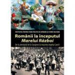 """Romanii la inceputul """"Marelui Razboi"""". De la atentatul de la Sarajevo la moartea regelui Carol I - Mihail E. Ionescu (coord.)"""